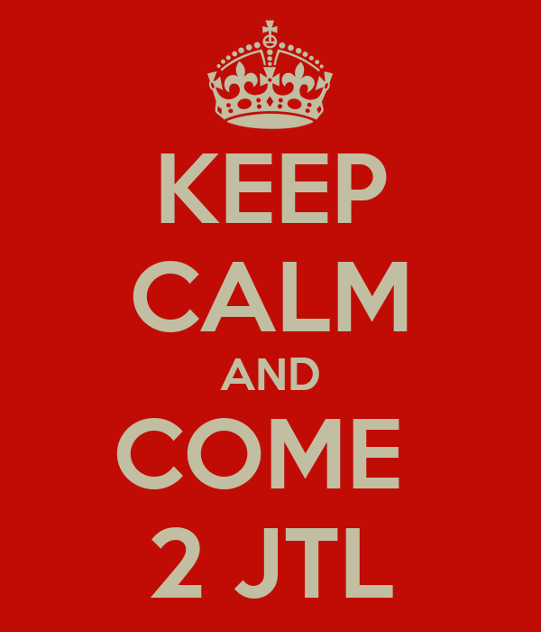 KEEP CALM AND COME  2 JTL