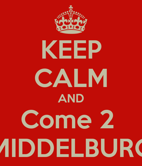 KEEP CALM AND Come 2  MIDDELBURG