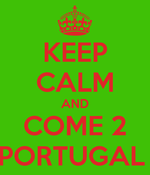 KEEP CALM AND COME 2 PORTUGAL