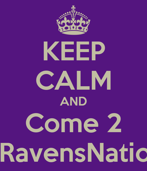KEEP CALM AND Come 2 #RavensNation