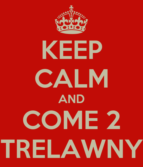 KEEP CALM AND COME 2 TRELAWNY