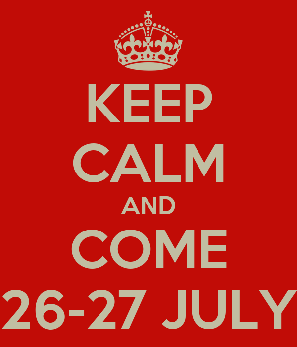 KEEP CALM AND COME 26-27 JULY