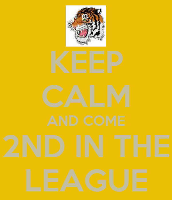 KEEP CALM AND COME 2ND IN THE LEAGUE