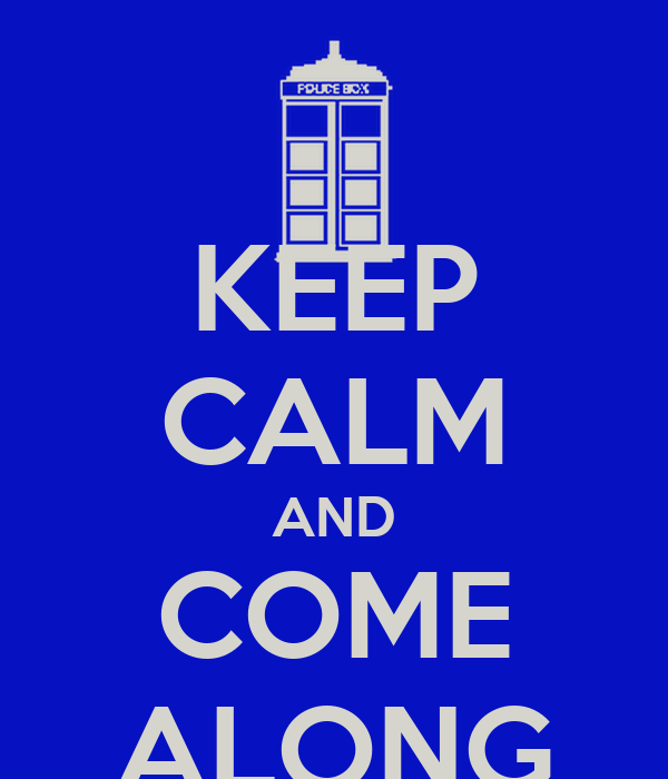 KEEP CALM AND COME ALONG