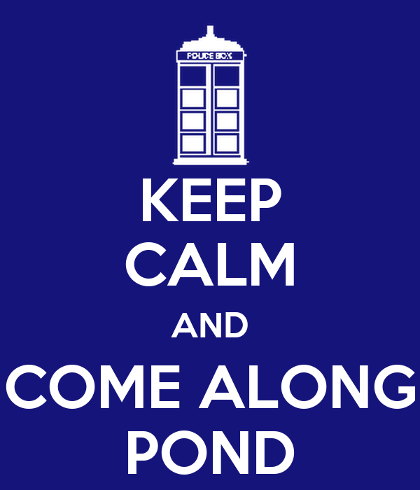 KEEP CALM AND COME ALONG POND