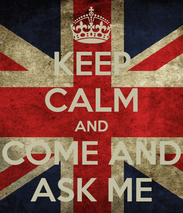 KEEP CALM AND COME AND ASK ME