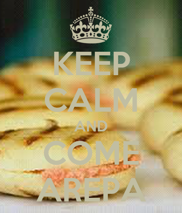 KEEP CALM AND COME AREPA