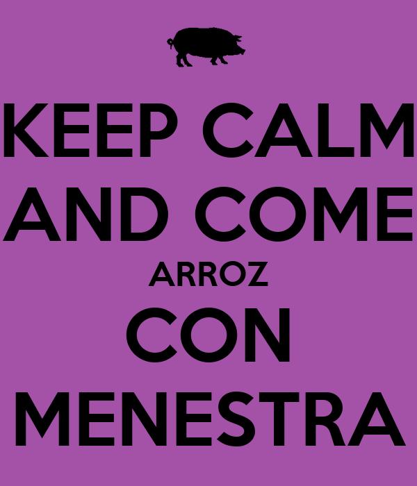KEEP CALM AND COME ARROZ CON MENESTRA