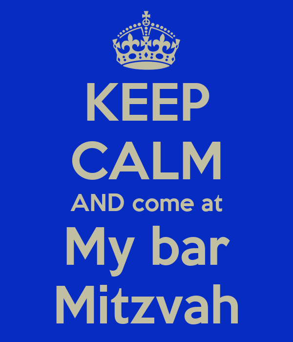 KEEP CALM AND come at My bar Mitzvah