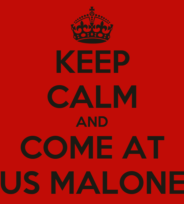 KEEP CALM AND COME AT US MALONE