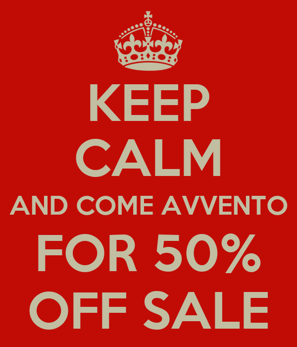 KEEP CALM AND COME AVVENTO FOR 50% OFF SALE