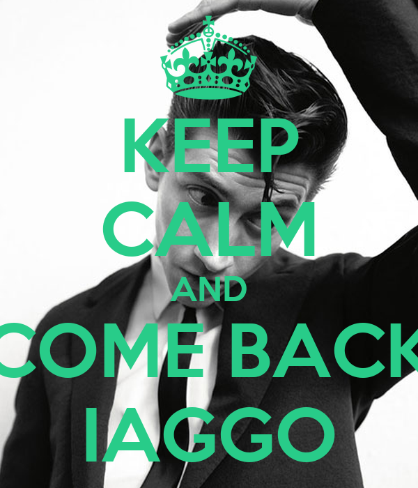 KEEP CALM AND COME BACK IAGGO