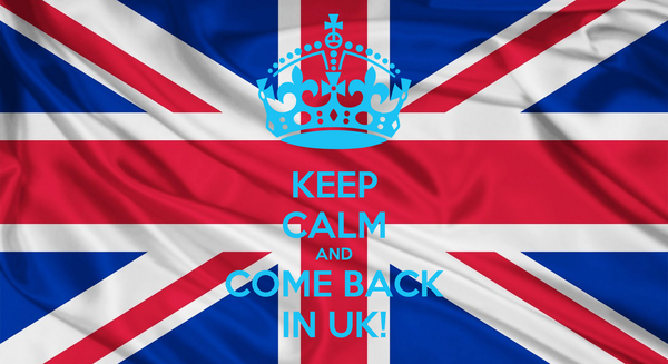 KEEP CALM AND COME BACK IN UK!