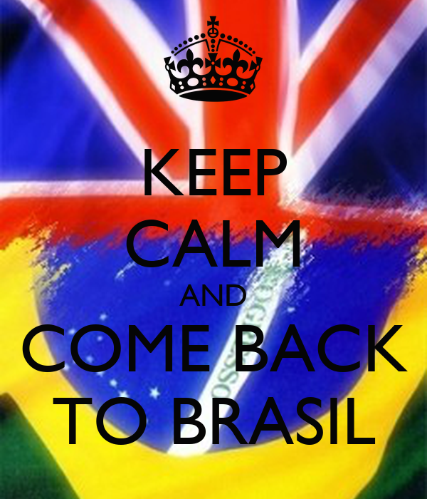 KEEP CALM AND COME BACK TO BRASIL