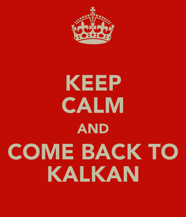KEEP CALM AND COME BACK TO KALKAN