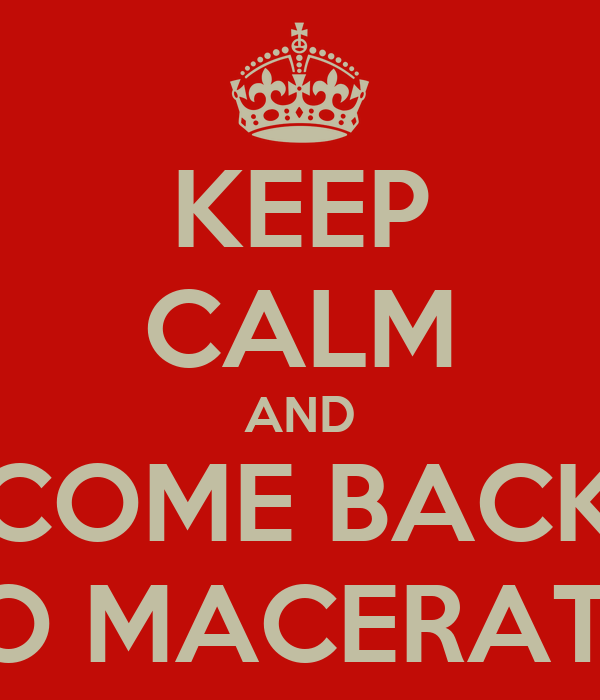 KEEP CALM AND COME BACK TO MACERATA