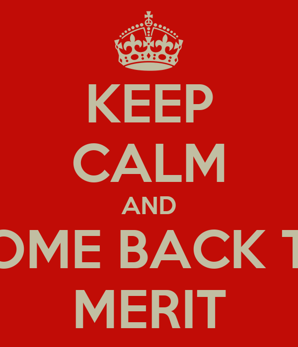 KEEP CALM AND COME BACK TO MERIT