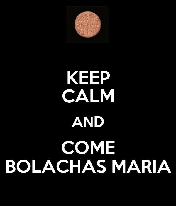 KEEP CALM AND COME BOLACHAS MARIA