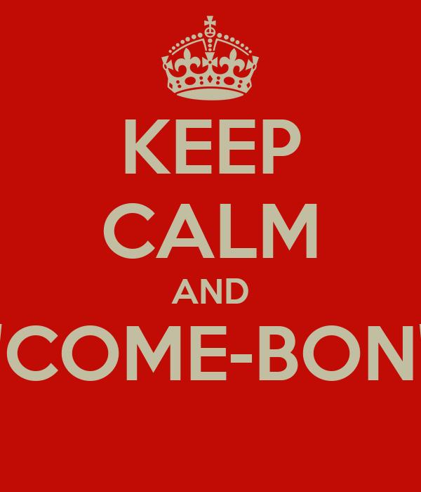 "KEEP CALM AND ""COME-BON"""
