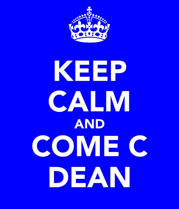 KEEP CALM AND COME C DEAN