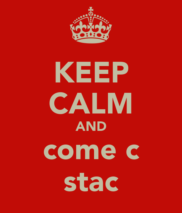 KEEP CALM AND come c stac
