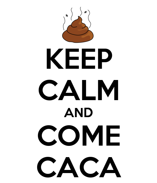 KEEP CALM AND COME CACA