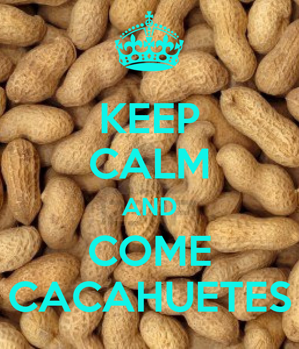 KEEP CALM AND COME CACAHUETES