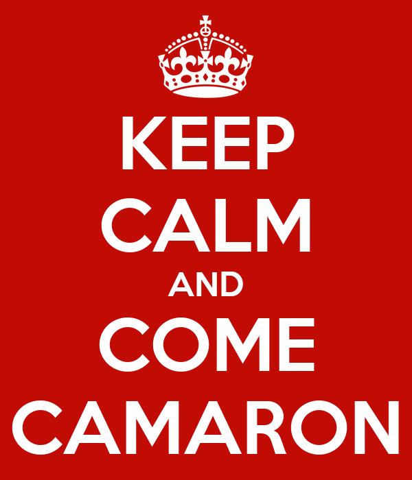 KEEP CALM AND COME CAMARON
