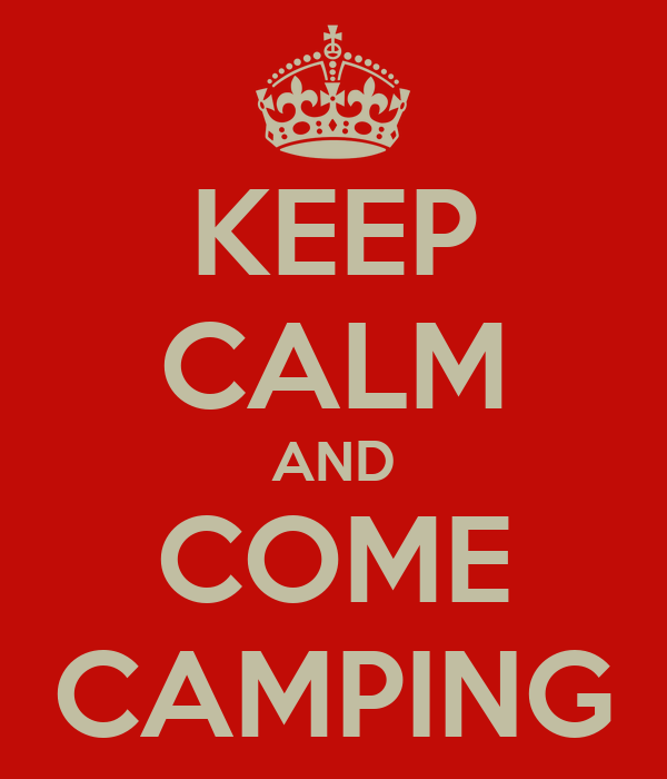 KEEP CALM AND COME CAMPING