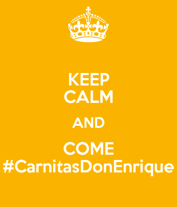 KEEP CALM AND COME #CarnitasDonEnrique