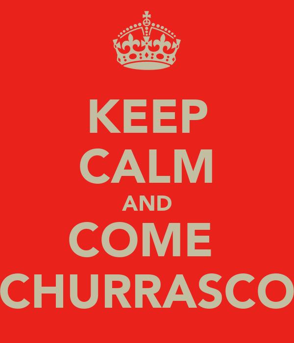 KEEP CALM AND COME  CHURRASCO
