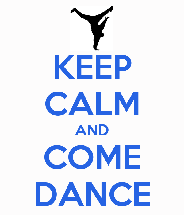 KEEP CALM AND COME DANCE