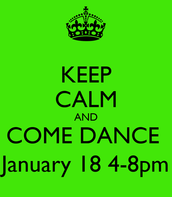 KEEP CALM AND COME DANCE  January 18 4-8pm