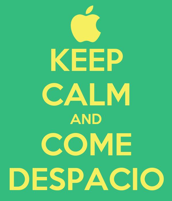 KEEP CALM AND COME DESPACIO