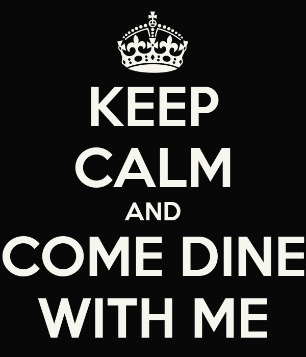 KEEP CALM AND COME DINE WITH ME