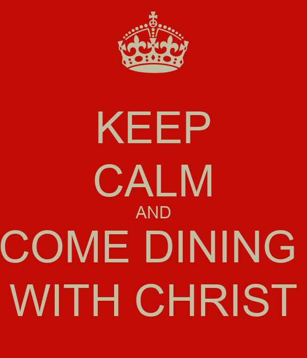 KEEP CALM AND COME DINING  WITH CHRIST
