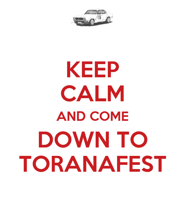 KEEP CALM AND COME DOWN TO TORANAFEST