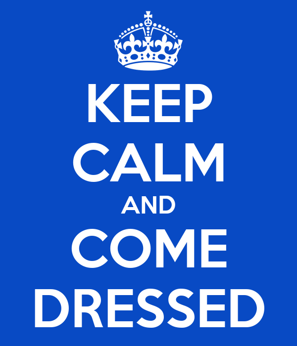 KEEP CALM AND COME DRESSED