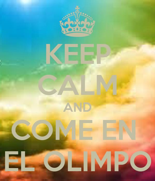 KEEP CALM AND COME EN  EL OLIMPO