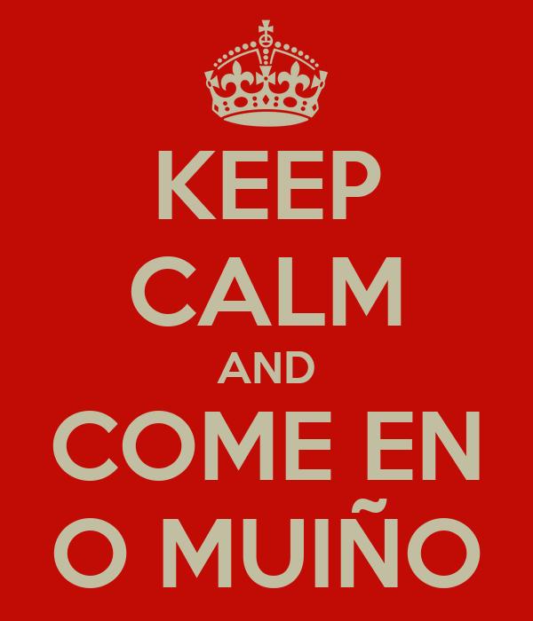 KEEP CALM AND COME EN O MUIÑO