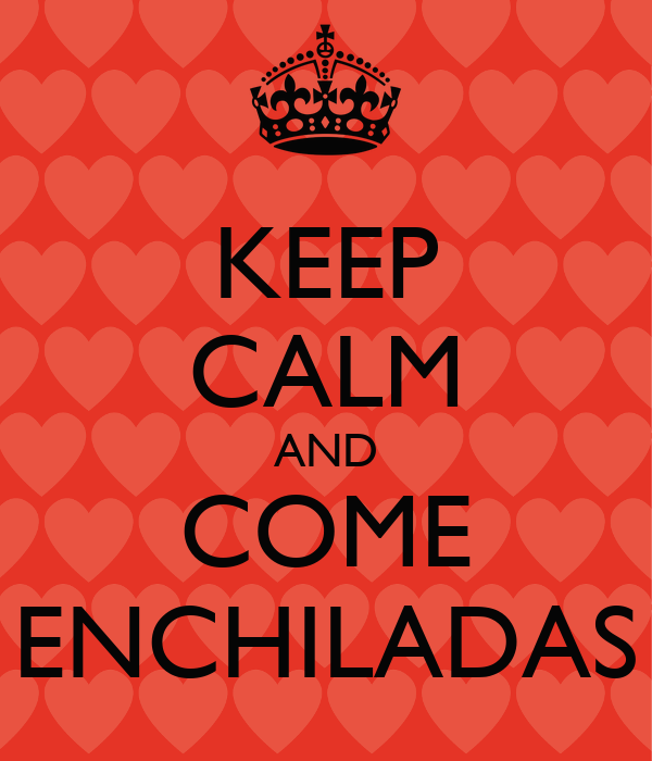 KEEP CALM AND COME ENCHILADAS