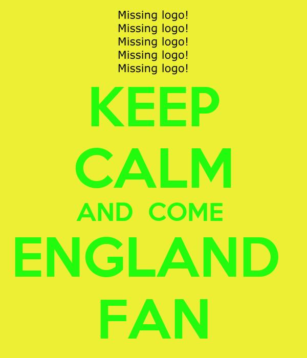 KEEP CALM AND  COME  ENGLAND  FAN