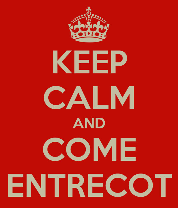 KEEP CALM AND COME ENTRECOT