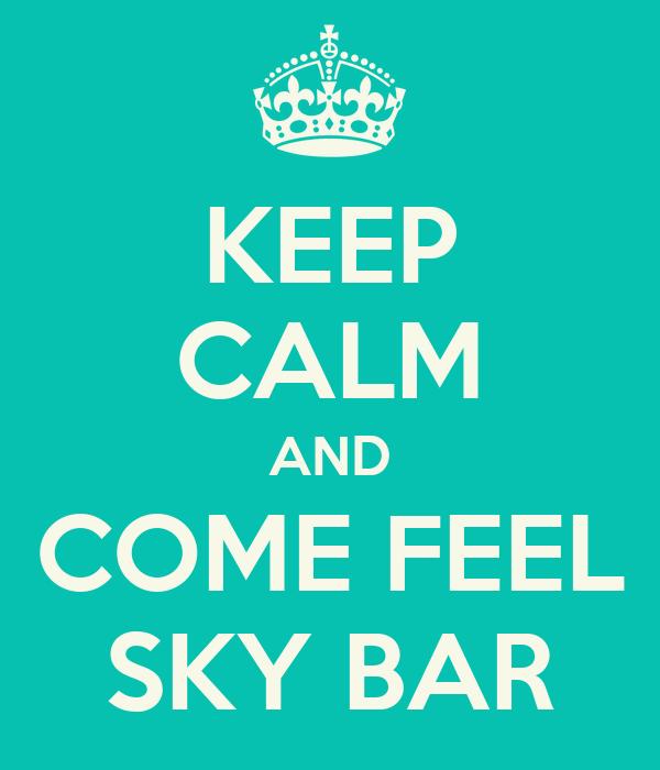 KEEP CALM AND COME FEEL SKY BAR