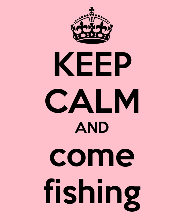 KEEP CALM AND come fishing