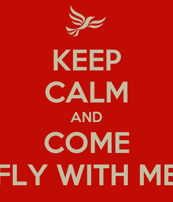 KEEP CALM AND COME FLY WITH ME