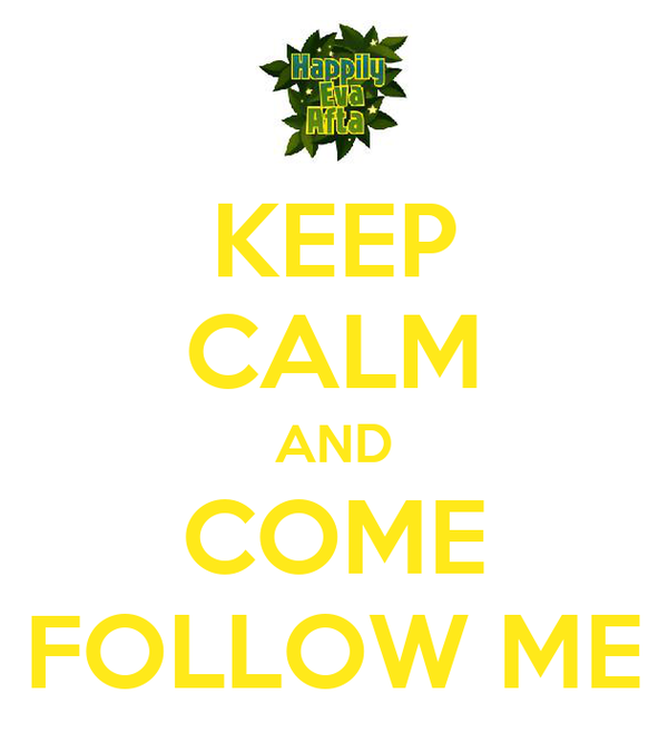 KEEP CALM AND COME FOLLOW ME