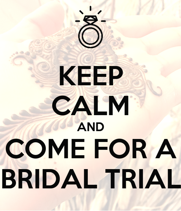 KEEP CALM AND COME FOR A BRIDAL TRIAL