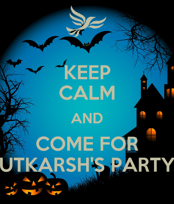 KEEP CALM AND COME FOR UTKARSH'S PARTY