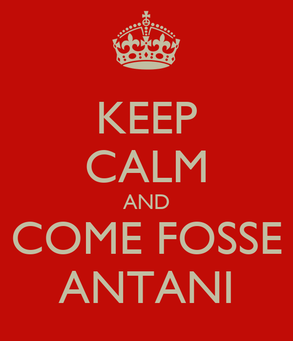 KEEP CALM AND COME FOSSE ANTANI